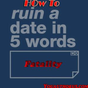 How To ruin a date in five words copy